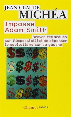 Impasse Adam Smith. Brèves remarques sur l'impossibilité de dépasser le capitalisme sur sa gauche